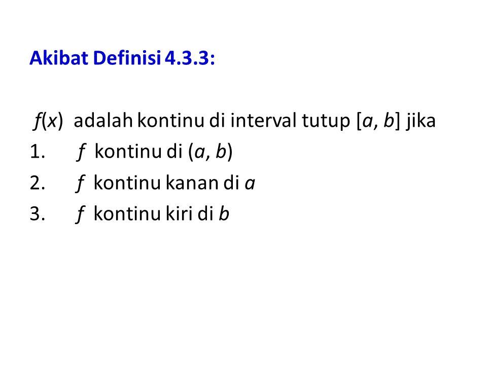 Akibat Definisi 4.3.3: f(x) adalah kontinu di interval tutup [a, b] jika 1.